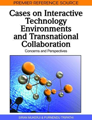 Cases on Interactive Technology Environments and Transnational Collaboration: Concerns and Perspectives Siran Mukerji