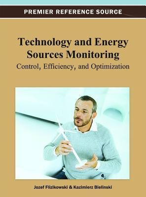 Technology and Energy Sources Monitoring: Control, Efficiency, and Optimization  by  Jozef Flizikowski