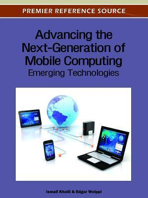 Advancing the Next-Generation of Mobile Computing: Emerging Technologies Ismail Khalil