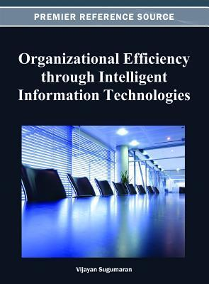 Organizational Efficiency Through Intelligent Information Technologies  by  Vijayan Sugumaran