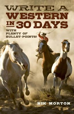 Write a Western in 30 Days: With Plenty of Bullet-Points!  by  Nik Morton