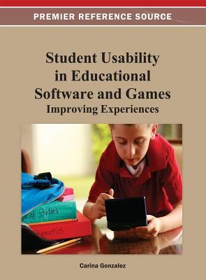 Student Usability in Educational Software and Games: Improving Experiences Carina Gonzalez