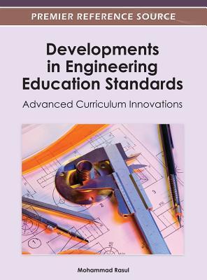 Developments in Engineering Education Standards: Advanced Curriculum Innovations Mohammad G. Rasul