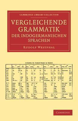 Vergleichende Grammatik Der Indogermanischen Sprachen: Das Indogermanische Verbum  by  Rudolf Westphal