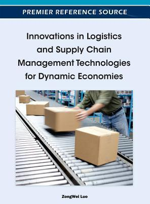 Innovations in Logistics and Supply Chain Management Technologies for Dynamic Economies  by  ZongWei Luo