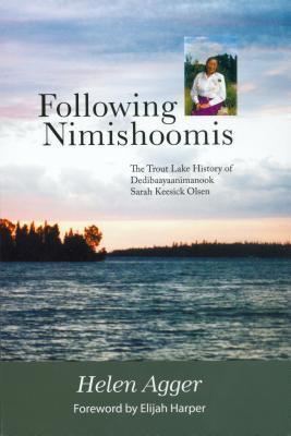Following Nimishoomis: The Oral History Dedibaayaanimanook Sarah Keesick Olsen  by  Helen Agger