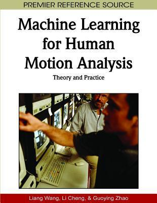 Machine Learning For Human Motion Analysis: Theory And Practice Liang Wang