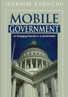 Mobile Government: An Emerging Direction in E-Government  by  Ibrahim Kushchu