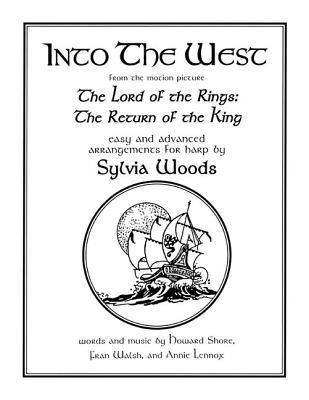 Into The West (From The Motion Picture The Lord Of The Rings: The Return Of The K Ing) Easy And Advanced Arrangements For Harp By Sylvia Woods  by  Sylvia Woods