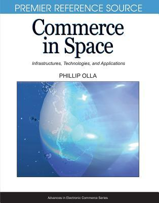 Commerce In Space: Infrastructures, Technologies, And Applications  by  Phillip Olla