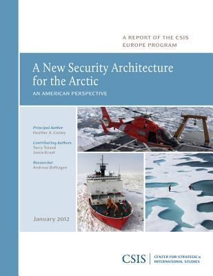 A New Security Architecture for the Arctic: An American Perspective Heather A Conley