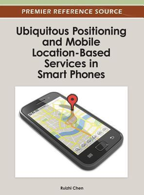 Ubiquitous Positioning and Mobile Location-Based Services in Smart Phones  by  Ruizhi Chen