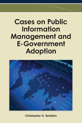Cases on Public Information Management and E-Government Adoption  by  Christopher G. Reddick