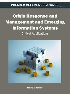 Crisis Response and Management and Emerging Information Systems: Critical Applications  by  Murray E. Jennex