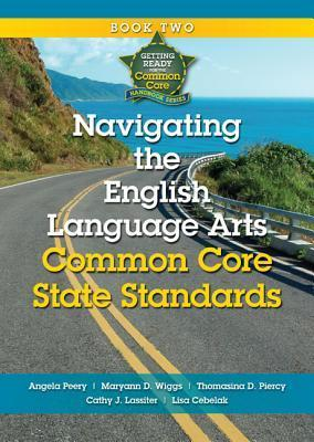 Navigating the English Language Arts Common Core State Standards: Navigating Implementation of the Common Core State Standards  by  Angela Peery