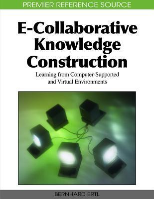 E Collaborative Knowledge Construction: Learning From Computer Supported And Virtual Environments Bernhard Ertl