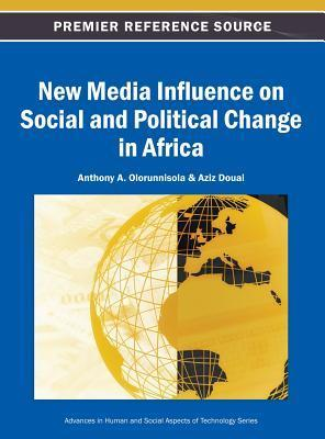 New Media Influence on Social and Political Change in Africa Anthony A. Olorunnisola