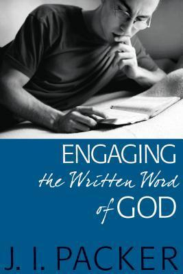 Engaging the Written Word of God  by  J.I. Packer