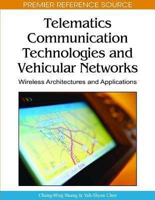 Telematics Communication Technologies and Vehicular Networks: Wireless Architectures and Applications  by  Chung-ming Huang