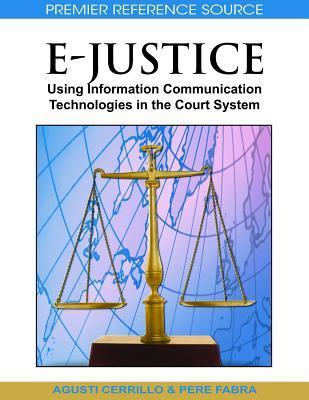 E Justice: Using Information Communication Technologies In The Court System  by  Agusti Cerrillo