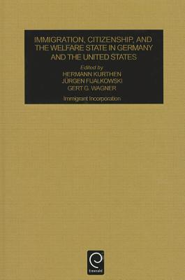 Immigration, Citizenship and the Welfare State in Germany and the United States: Immigrant Incorporation  by  Herman Kurthen