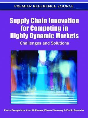 Supply Chain Innovation for Competing in Highly Dynamic Markets: Challenges and Solutions Pietro Evangelista