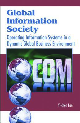 Global Information Society: Operating Information Systems In A Dynamic Global Business Environment Yi-chen Lan