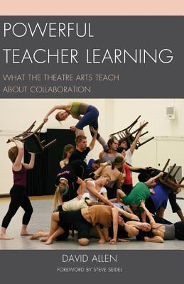 Powerful Teacher Learning: What the Theatre Arts Teach about Collaboration  by  David  Allen