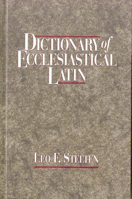 Dictionary of Ecclesiastical Latin Leo F. Stelten