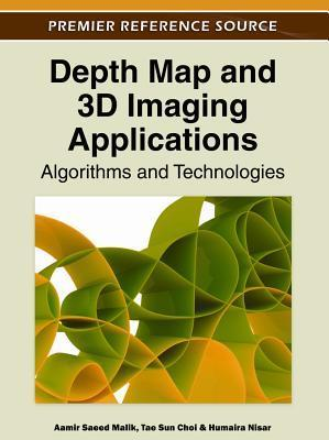 Depth Map and 3D Imaging Applications: Algorithms and Technologies Aamir Saeed Malik