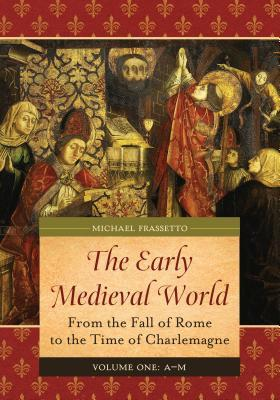 The Early Medieval World: From the Fall of Rome to the Time of Charlemagne [2 Volumes]  by  Michael Frassetto