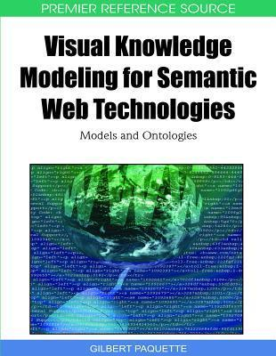 Visual Knowledge Modeling For Semantic Web Technologies: Models And Ontologies  by  Gilbert Paquette