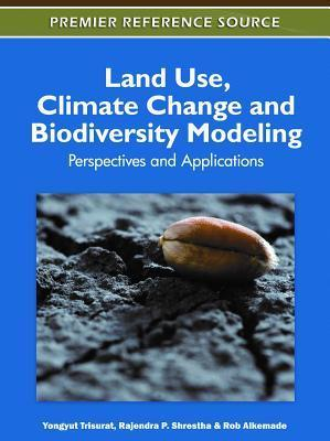Land Use, Climate Change and Biodiversity Modeling: Perspectives and Applications  by  Yongyut Trisurat