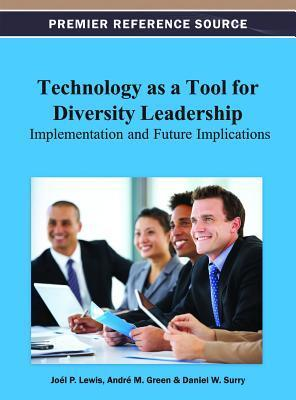 Technology as a Tool for Diversity Leadership: Implementation and Future Implications  by  Joel P. Lewis