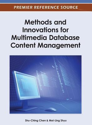 Methods and Innovations for Multimedia Database Content Management  by  Shu-Ching Chen
