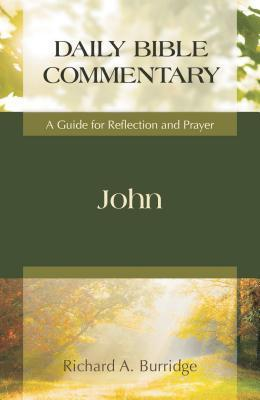 John: A Guide for Reflection and Prayer  by  Richard A. Burridge
