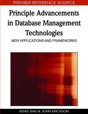 Principle Advancements In Database Management Technologies: New Applications and Frameworks  by  Keng Siau