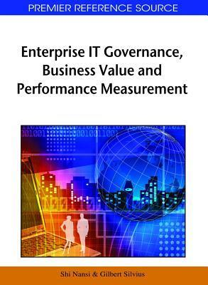Enterprise It Governance, Business Value and Performance Measurement  by  Nansi Shi
