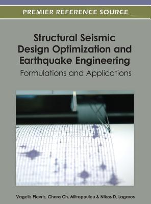 Structural Seismic Design Optimization and Earthquake Engineering: Formulations and Applications Vagelis Plevris