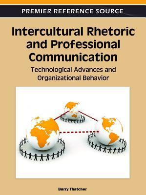 Intercultural Rhetoric and Professional Communication: Technological Advances and Organizational Behavior Barry Thatcher