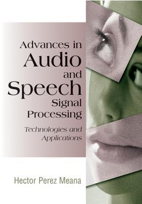 Advances in Audio and Speech Signal Processing: Technologies and Applications Hector Perez Meana