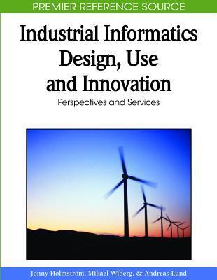 Industrial Informatics Design, Use and Innovation: Perspectives and Services Jonny Holmstrom