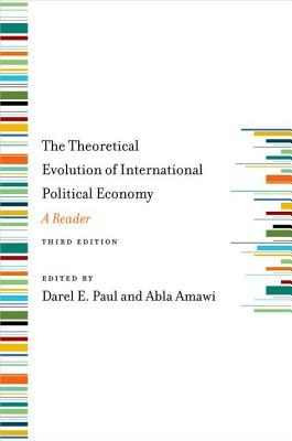 The Theoretical Evolution of International Political Economy: A Reader  by  Darel Paul
