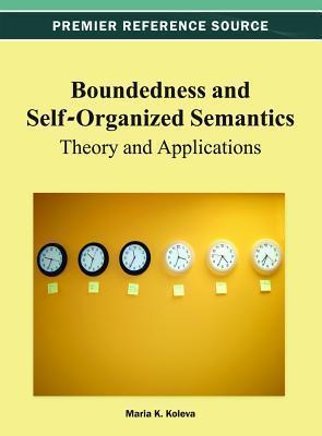 Boundedness and Self-Organized Semantics: Theory and Applications Maria K. Koleva