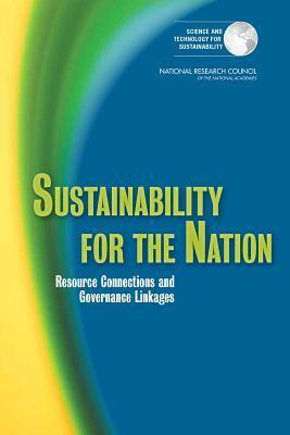 Sustainability for the Nation: Resource Connections and Governance Linkages  by  Committee on Sustainability Linkages in the Federal Government