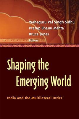 Shaping the Emerging World: India and the Multilateral Order  by  Bruce   Jones