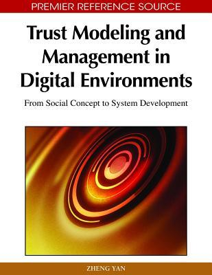 Trust Modeling and Management in Digital Environments: From Social Concept to System Development Zheng Yan