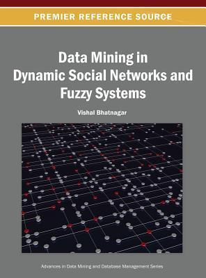 Data Mining in Dynamic Social Networks and Fuzzy Systems Vishal Bhatnagar