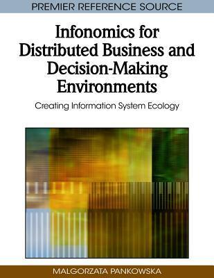 Infonomics for Distributed Business and Decision-Making Environments: Creating Information System Ecology Malgorzata Pankowska