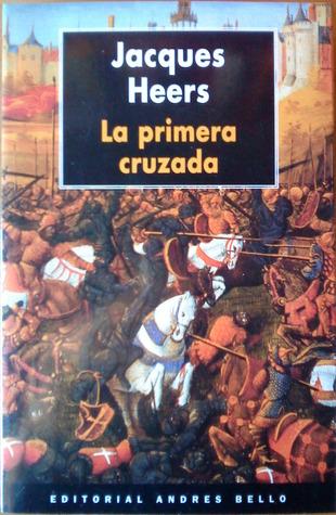 La Primera Cruzada Jacques Heers